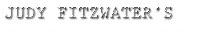 Judy Fitzwater's World of Mystery and Suspense